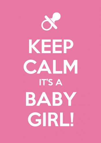 "A sign saying ""keep calm it's a baby girl"""